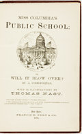 Books:Literature Pre-1900, [Thomas Nast, illustrator]. Miss Columbia's Public School; or,Will it Blow Over? By A. Cosmopolitan. New York: Fran...