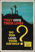 "Movie Posters:War, World War I Propaganda (U.S. Government Printing Office, 1918). WarSavings Stamps Poster (20"" X 30"") ""They Give Their Lives..."