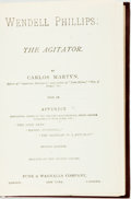 Books:Americana & American History, [Abolition] Carlos Martyn. Wendell Phillips: The Agitator.New York: Funk & Wagnalls, [1890]. Revised edition. Origi...