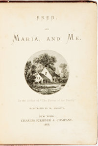 Author Unknown. Fred, and Maria, and Me. New York: Scribner, 1868. Assumed first edition. Origi