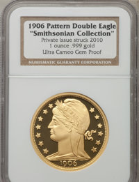 1906 One-Ounce .999 Gold Double Eagle Pattern Restrike, Private Issue Struck 2010 Gem Proof Ultra Cameo NGC. Ex: Smithso...