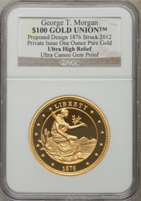 2012 One-Ounce Pure Gold George T. Morgan $100 Gold Union Restrike, Proposed Design in 1876, Private Issue Ultra High Re...