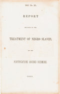 Miscellaneous:Ephemera, [Confederate Imprint - Slavery]. Report Relative to theTreatment of Negro Slaves, on the Fortifications AroundRichmond...