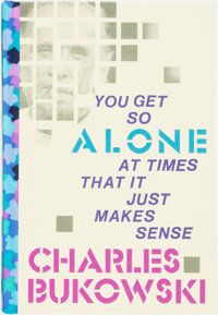 [Featured Lot] Charles Bukowski. SIGNED/LIMITED. You Get So Alone at Times That It Just Makes Sense. </