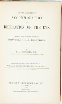 Donders, F[rans] C[ornelius]. On the Anomalies of Accommodation and Refraction of the Eye. With a Preliminary E