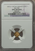 California Fractional Gold: , 1872/1 25C Indian Octagonal 25 Cents, BG-790, R.3, -- Holed -- NGCDetails. Unc. NGC Census: (0/15). PCGS Population (0/142...