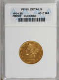 Proof Liberty Half Eagles, 1904 $5 --Cleaned--ANACS. PR60 Details....