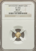 California Fractional Gold , 1870 25C Liberty Round 25 Cents, BG-808, R.3, MS67 NGC....