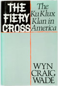 Books:Americana & American History, Wyn Craig Wade. The Fiery Cross: The Ku Klux Klan inAmerica. New York: Simon and Schuster, [1987]. First edition....