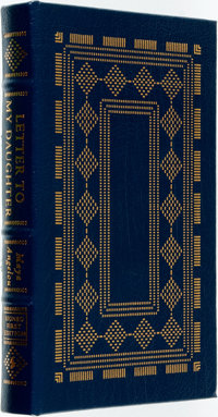 Maya Angelou. SIGNED/LIMITED. Letter to My Daughter. Easton Press, [2008]