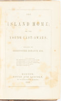 Books:Children's Books, Christopher Romaunt. The Island Home; or, the YoungCast-Aways. Boston: Gould and Lincoln, 1852....
