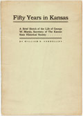 Books:Americana & American History, Connelley, William E.: FIFTY YEARS IN KANSAS: A BRIEF SKETCH OF THELIFE OF GEORGE W. MARTIN, SECRETARY OF THE KANSAS STATE ...