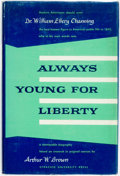 Books:Biography & Memoir, [Anti-Slavery]. Arthur W. Brown. A Biography of William ElleryChanning. Always Young for Liberty. [Syracuse:] S...