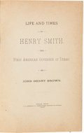 Miscellaneous:Ephemera, John Henry Brown. Life and Times of Henry Smith the FirstAmerican Governor of Texas....