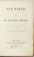 Books:Literature Pre-1900, [Anti-Slavery]. [Francis Colburn Adams]. Our World: or, theSlaveholder's Daughter. New York: Miller, Orton & Mu...