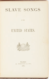 [Slave Songs]. [William Francis Allen, Charles Pickard Ware and Lucy McKim Garrison, editors]. Slave Songs of t