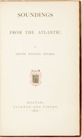 Books:Literature Pre-1900, Oliver Wendell Holmes. Soundings from the Atlantic. Boston:Ticknor and Fields, 1864....