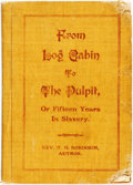 Books:Biography & Memoir, [Slave Narrative]. Rev. W.H. Robinson. From Log Cabin to thePulpit, or Fifteen Years in Slavery. [Eau Claire: J...