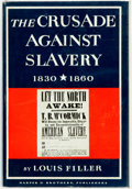 Books:Americana & American History, [Anti-Slavery]. Louis Filler. The Crusade Against Slavery 1830-1860. New York: Harper & Brothers, [1960]. Stated fir...