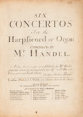 Books:Music & Sheet Music, [George Friderich] Handel. Six Concertos For the Harpsicord orOrgan compos'd by Mr. Handel. London: Printed for...