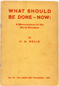 Books:Pamphlets & Tracts, H. G. Wells. What Should Be Done-Now. A Memorandum on theWorld Situation. New York: John Day, [1932]....
