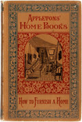 Books:Art & Architecture, Ella Rodman Church. How to Furnish a Home. New York: D. Appleton and Company, 1881. Assumed first edition. ...