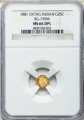 California Fractional Gold , 1881 25C Indian Octagonal 25 Cents, BG-799M, Low R.5, MS66 DeepProoflike NGC....