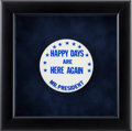 "Political:Ribbons & Badges, ""Happy Days Are Here Again Mr. President"" Button Framed...."