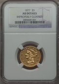 Liberty Half Eagles, 1877 $5 -- Improperly Cleaned -- NGC Details. AU. ...