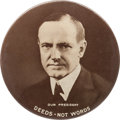 "Political:Pinback Buttons (1896-present), Calvin Coolidge: Terrific 4"" ""Deeds Not Words"" Celluloid, the Mateto the Davis Variety also Appearing in this Auction...."