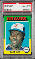 Baseball Cards:Singles (1970-Now), 1975 Topps Dave May #650 PSA Gem Mint 10....