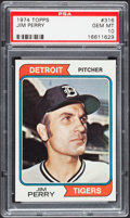 Baseball Cards:Singles (1970-Now), 1974 Topps Jim Perry #316 PSA Gem Mint 10 - Pop Two....