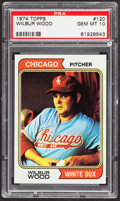 Baseball Cards:Singles (1970-Now), 1974 Topps Wilbur Wood #120 PSA Gem Mint 10....