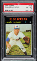 Baseball Cards:Singles (1970-Now), 1971 Topps Claude Raymond #536 PSA NM-MT 8 - Just Two Higher....
