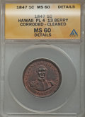 Coins of Hawaii, 1847 1C Hawaii Cent Plain 4, 13 Berry -- Cleaned, Corroded --ANACS. MS60 Details. NGC Census: (2/155). PCGS Population (7/...