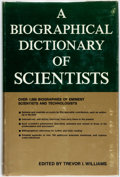 Books:Reference & Bibliography, Trevor I. Williams, editor. A Biographical Dictionary ofScientists. [New York:] Wiley Interscience, [1969]. First e...
