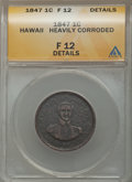 Coins of Hawaii, 1847 1C Hawaii Cent -- Heavily Corroded -- ANACS. Fine 12 Details.NGC Census: (0/298). PCGS Population (1/404). Minta...