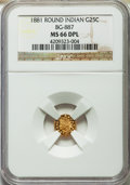 California Fractional Gold , 1881 25C Indian Round 25 Cents, BG-887, R.3, MS66 Deep MirrorProoflike NGC....