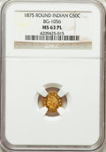 California Fractional Gold: , 1875 50C Indian Round 50 Cents, BG-1056, High R.4, MS63 ProoflikeNGC. NGC Census: (5/8). ...