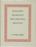 Books:Reference & Bibliography, [Bibliography]. C. William Miller. Benjamin Franklin'sPhiladelphia Printing 1728 - 1766. A Descriptive Biography.P...