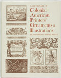 Books:Early Printing, [Early Printing]. Elizabeth Carroll Reilly. A Dictionary of Colonial American Printers' Ornaments and Illustrations. A T...