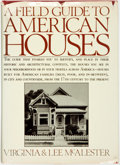 Books:Art & Architecture, [Architecture]. Virginia and Lee McAlester. A Field Guide to American Houses. New York: Alfred A. Knopf, 1984. ...