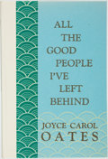Books:Biography & Memoir, Joyce Carol Oates. SIGNED/LIMITED. All the Good People I've LeftBehind. Santa Barbara: Black Sparrow Press, 197...