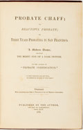 Books:Literature Pre-1900, [J. W. Stow]. Probate Chaff; or, Beautiful Probate; Three Years Probating in San Francisco. [No place: J. W. Stow, 1...