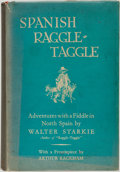 Books:Literature 1900-up, Walter Starkie. Arthur Rackham, illustrator. SpanishRaggle-Taggle. Adventures with a Fiddle in North Spain.London:...