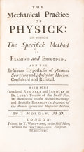 Books:Medicine, T[homas] Morgan. The Mechanical Practice of Physick: In Which the Specifick Method is Examin'd and Exploded.......