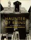 Books:Photography, [Photography]. Clarence John Laughlin. Haunter of Ruins. Boston: Little, Brown and Company, [1997]....