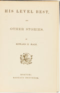 Books:Literature Pre-1900, Edward E. Hale. His Level Best, and Other Stories. Boston:Roberts Brothers, [1872]....