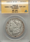 1893 $1 VAM-4, Doubled Stars -- Cleaned -- ANACS. VF25 Details. TOP-100. NGC Census: (2/95). PCGS Population (2/101)...