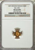 California Fractional Gold , 1873 50C Indian Round 50 Cents, BG-1051, Low R.5, MS66 Deep MirrorProoflike NGC....